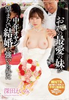 My Beloved Little Sister Was Forced To Marry A Middle-Aged Man. Eimi Fukada